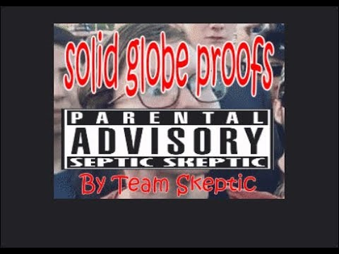 Solid globe proofs by TEAM SKEPTIC