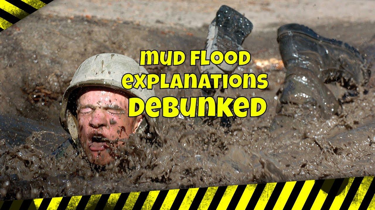 Mud Flood explanations DEBUNKED